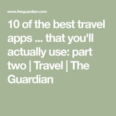 10 of the best travel apps ... that you'll actually use: part two | Travel | The Guardian