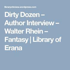 Dirty Dozen – Author Interview – Walter Rhein – Fantasy | Library of Erana