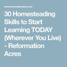 30 Homesteading Skills to Start Learning TODAY (Wherever You Live) - Reformation Acres