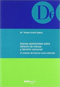 Nuevas aportaciones sobre derecho de marcas y derecho concursal : el contrato de licencia como referente/ M.ª Teresa Ortuño Baeza