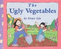 The Ugly Vegetables by Grace Lin (double click the image to request this title)