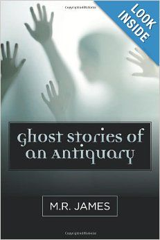 Ghost Stories of an Antiquary: M.R. James: 9781619492486: Amazon.com: Books