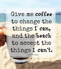 I've got my coffee.now where's my beach? Life Quotes Love, Quotes To Live By, Me Quotes, Motivational Quotes, Funny Quotes, Inspirational Quotes, Beach Life Quotes, Beach Sayings, Crush Quotes
