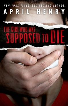 Book of the Day: The Girl Who Was Supposed to Die by April Henry - Shelf Talkers Anonymous