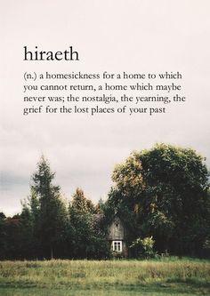 Nostalgia de un hogar al que no puede regresar, un hogar que tal vez nunca fue; el anhelo, el dolor por los lugares perdidos de tu pasado.