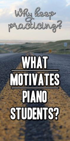 What makes piano students keep practicing when it gets hard? How do we motivate piano students to keep going and keep progressing forward?