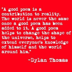 """A good poem helps to change the shape of the universe"" -Dylan Thomas Literary Quotes, Writing Quotes, Writing Advice, Best Poems, Dylan Thomas, Philosophy Quotes, English, I Love Books, Quotable Quotes"