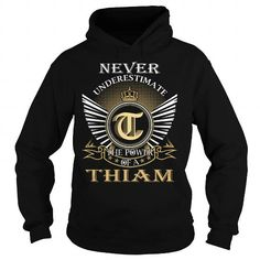 Cool Never Underestimate The Power of a THIAM - Last Name, Surname T-Shirt T shirts