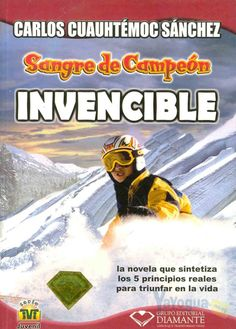 Invencible ... Un libro de Carlos Cuauhtémoc Sánchez ...