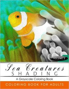 Sea Creatures Shading Volume 2: Fish Grayscale coloring books for adults Relaxation Art Therapy for Busy People (Adult Coloring Books Series, grayscale fantasy coloring books): Grayscale Publishing: 9781535429283: Amazon.com: Books