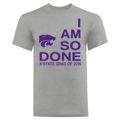 K-State I Am So Done Graduation T-Shirt - Alumni Tees | K-State Super Store