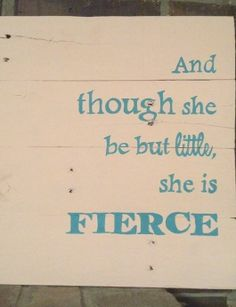 And though she be but little she is fierce by twicethecharmdesigns, $35.00