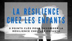 8 points clés pour favoriser la résilience chez les enfants
