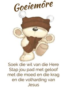 Good Morning Wishes, Good Morning Quotes, Goeie More, Afrikaans Quotes, Beautiful Pictures, Teddy Bear, Faith, Animals, Amen