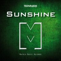 Teenagers - Sunshine [OUT 5th Feb.] by Matrix Music Records on SoundCloud