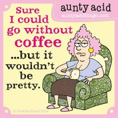 Sure, I told my Doctor I could cut down on my caffeine intake... But he better lock me away somewhere secure and out of danger to the general public... ;)