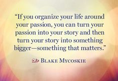 """""""If you organize your life around your passion, you can turn your passion into your story and then turn your story into something bigger - something that matters. From Oprah's Quotes That Will Help You Discover Your Life's Purpose"""" Writing Quotes, Words Quotes, Wise Words, Me Quotes, Motivational Quotes, Inspirational Quotes, Sayings, Daily Quotes, Purpose Quotes"""