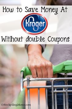How to Save Money at Kroger without Double Coupons
