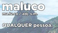 No lugar da palavra 'pessoa' o carioca também pode usar: cara, brou, brother, lek, lesk, leskinho, campeão, mestre ou muleque, entre outros.