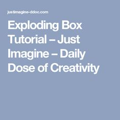 Exploding Box Tutorial – Just Imagine – Daily Dose of Creativity