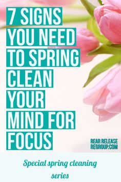 7 signs you need to spring-clean your mind for focus. Motivation for decluttering and organizing your mind from a special spring cleaning series.