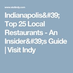 Indianapolis' Top 25 Local Restaurants - An Insider's Guide | Visit Indy