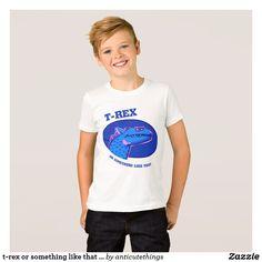 t-rex or something like that funny cartoon T-Shirt #funny #tshirt #design #humor #humour #cartoon #zazzle #anticute #t-rex #dinosaur #jurassic #world #park #film #movie #cult #adventure #fun #design #cartoon #character #animals #wild #age #first age