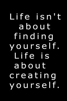 LIFE IS ABOUT CREATING YOURSELF Wisdom Quotes, Life Quotes, Create Yourself, Finding Yourself, Better Life, Best Quotes, How Are You Feeling, Positivity, Messages