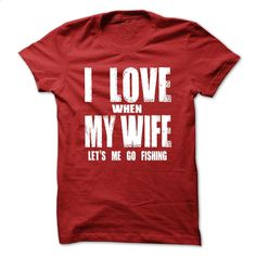 I LOVE MY WIFE  WHEN LETS ME GO FISHING T Shirt, Hoodie, Sweatshirts - teeshirt cutting #style #clothing