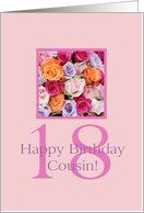 18th birthday Cousin, colorful rose bouquet Card by Greeting Card Universe. $3.00. 5 x 7 inch premium quality folded paper greeting card. Greeting Card Universe offers the largest selection of cards on the web. Whether for one person or the whole family, a card will make the occasion memorable this year. Let Greeting Card Universe help you find the best card this year. This paper card includes the following themes: photo, photography, and studio porto sabbia. Greetin...