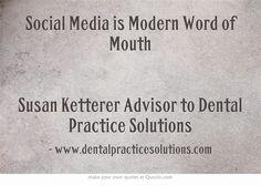 Social Media is Modern Word of Mouth  Susan Ketterer Advisor to Dental Practice Solutions
