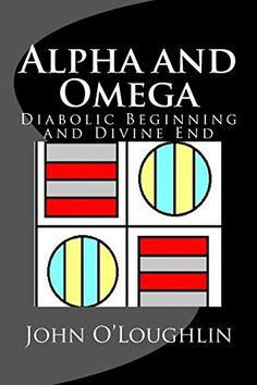 Alpha and Omega: Diabolic Beginning and Divine End by John O'Loughlin http://www.amazon.com/dp/1503037568/ref=cm_sw_r_pi_dp_MJU6wb06AYRB1