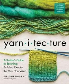 Yarnitecture: A Knitter's Guide to Spinning: Building Exactly the Yarn You Want (Hardcover)
