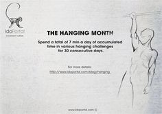Hanging - a basic movement pattern Spend a total of 7 min a day of accumulated time in various hanging challenges for 30 consecutive days.  www.idoportal.com/blog/hanging