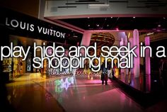 Play hide and seek in a shopping mall.