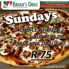 CHOICE OF PIZZA + 1 HUNTERS OR SAVANNA DRAUGHT @ Brian's Grill and Family Restaurant.  ONLY R75. Call us on: (0)44 272 0072  #Sunday #Special #BriansGrill  No alcohol sold to u/18's