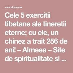 Cele 5 exercitii tibetane ale tineretii eterne; cu ele, un chinez a trait 256 de ani! – Almeea – Site de spiritualitate si paranormal Paranormal, Health Fitness, India, Sports, Hs Sports, Delhi India, Sport, Fitness, Health And Fitness