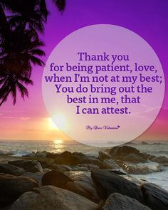 Thank you for being patient, love, when I'm not at my best; You do bring out the best in me, that I can attest. Sweet Love Pictures, Love Picture Quotes, Love Is Sweet, You And I, I Love You, My Love, Friendship Day Wishes, Dear Friend, Relationship