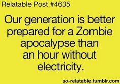 Umm....there would be no electricity in the event of any sort of apocalyptic event....and if there were, it wouldn't last long.