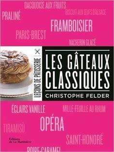 Amazon.fr - Les gâteaux classiques - Christophe Felder, Catherine Bouillot, Alain Gelberger - Livres