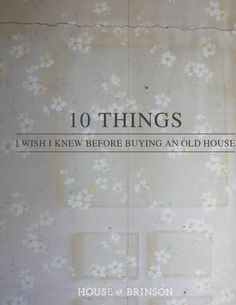 House of Brinson: 10 Things I Wish I Knew Before Buying an Old House                                                                                                                                                      More