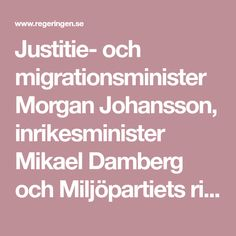 Justitie- och migrationsminister Morgan Johansson, inrikesminister Mikael Damberg och Miljöpartiets riksdagsledamot Karolina Skog har presenterat...