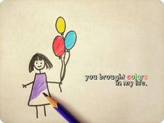 you brought colors in my life <3