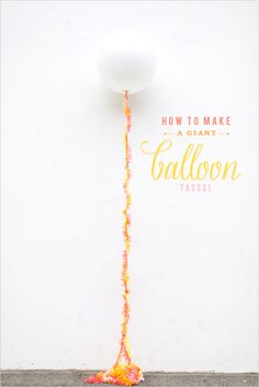 how to make a giant balloon tassel #giantballoons #partyDIY #weddingDIY http://www.weddingchicks.com/2014/01/07/diy-tassel/