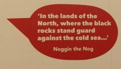 Noggin the Nog quote.