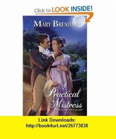 A Practical Mistress (Harlequin Historical) (9780373294657) Mary Brendan , ISBN-10: 0373294654  , ISBN-13: 978-0373294657 ,  , tutorials , pdf , ebook , torrent , downloads , rapidshare , filesonic , hotfile , megaupload , fileserve