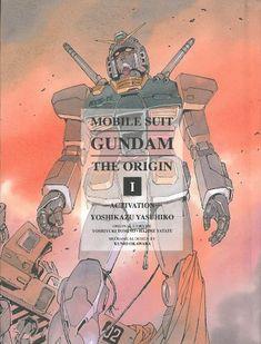 Mobile Suit Gundam: The Origin, Vol. 1- Activation by Yoshikazu Yasuhiko, original story by Yoshino Tomino and Hajime Yatate, mechanical design by Kunio Okawara
