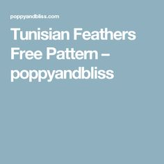 Tunisian Feathers Free Pattern – poppyandbliss