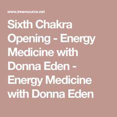 Sixth Chakra Opening - Energy Medicine with Donna Eden - Energy Medicine with Donna Eden