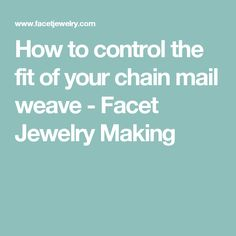 How to control the fit of your chain mail weave - Facet Jewelry Making